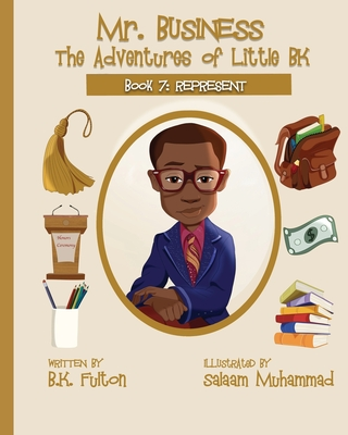 Mr. Business: The Adventures of Little BK: Book 7: Represent Cover Image