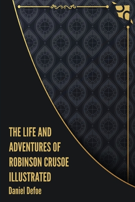 The Life and Adventures of Robinson Crusoe Illustrated Cover Image