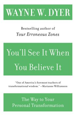 You'll See It When You Believe It: The Way to Your Personal Transformation Cover Image