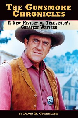 The Gunsmoke Chronicles: A New History of Television's Greatest Western Cover Image