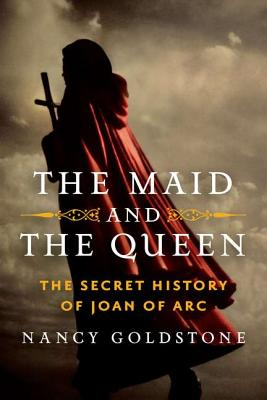 The Maid and the Queen: The Secret History of Joan of Arc Cover Image