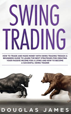 Swing Trading: How to Trade and Make Money with Swing Trading through a Beginners Guide to Learn the Best Strategies for Creating you Cover Image