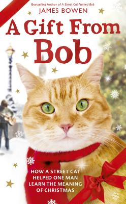 A Gift from Bob: How a Street Cat Helped One Man Learn the Meaning of Christmas Cover Image
