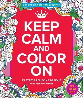 Zendoodle Coloring Presents Keep Calm and Color on Cover