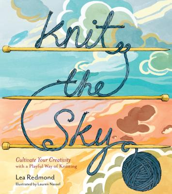 Knit the Sky: Cultivate Your Creativity with a Playful Way of Knitting Cover Image