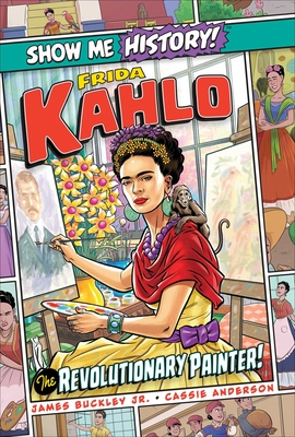 Frida Kahlo: The Revolutionary Painter! (Show Me History!) Cover Image