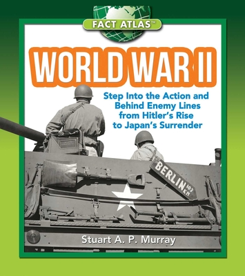 World War II: Step into the Action and behind Enemy Lines from Hitler's Rise to Japan's Surrender (Fact Atlas Series) Cover Image