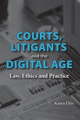 Courts, Litigants and the Digital Age: Law, Ethics and Practice Cover Image