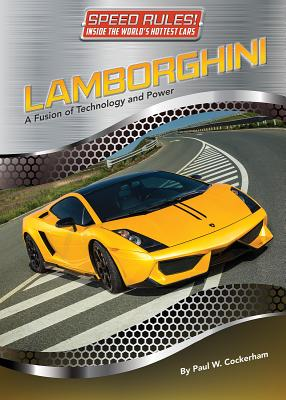 Lamborghini: A Fusion of Technology and Power (Speed Rules! Inside the World's Hottest Cars #8) Cover Image