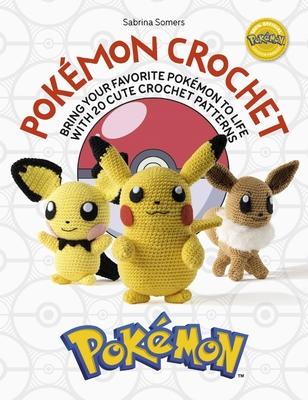 Pokémon Crochet: Bring Your Favorite Pokémon to Life with 20 Cute Crochet Patterns Cover Image
