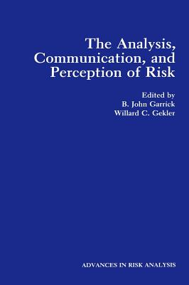 The Analysis, Communication, and Perception of Risk (Advances in Risk Analysis #9) Cover Image