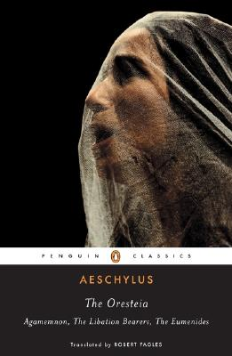 The Oresteia: Agamemnon; The Libation Bearers; The Eumenides Cover Image