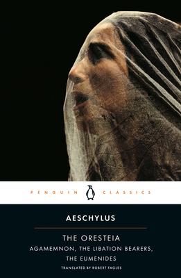 The Oresteia: Agamemnon; The Libation Bearers; The Eumenides Cover Image