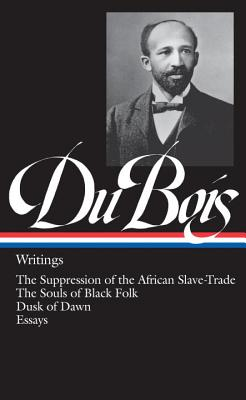 W.E.B. Du Bois: Writings (LOA #34): The Suppression of the African Slave-Trade / The Souls of Black Folk / Dusk of Dawn / Essays Cover Image