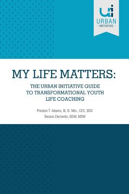 My Life Matters: The Urban Guide to Transformational Youth Life Coaching Cover Image