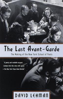 The Last Avant-Garde: The Making of the New York School of Poets Cover Image