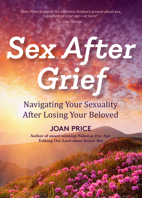 Sex After Grief: Navigating Your Sexuality After Losing Your Beloved (Healing After Loss, Grief Gift, Bereavement Gift, Senior Sex) Cover Image