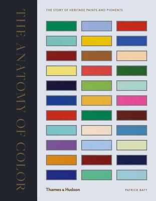 The Anatomy of Color: The Story of Heritage Paints & Pigments Cover Image