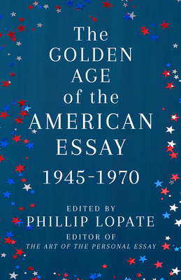 The Golden Age of the American Essay: 1945-1970 Cover Image