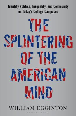 The Splintering of the American Mind: Identity Politics, Inequality, and Community on Today's College Campuses Cover Image