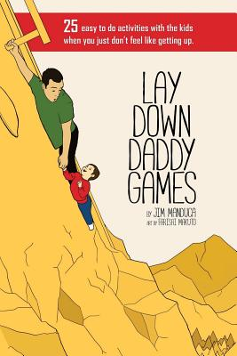 Lay Down Daddy Games: 25 easy to do activities with the kids when you just don't feel like getting up. Cover Image