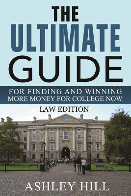 The Ultimate Guide for Finding and Winning More Money for College Now: Law Edition Cover Image