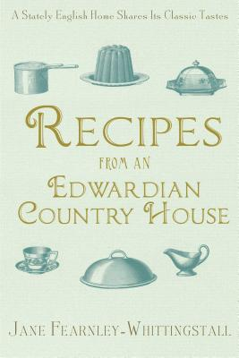 Recipes from an Edwardian Country House: A Stately English Home Shares Its Classic Tastes Cover Image
