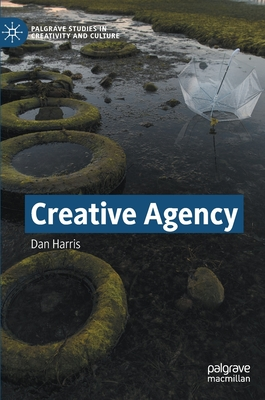 Creative Agency (Palgrave Studies in Creativity and Culture) Cover Image