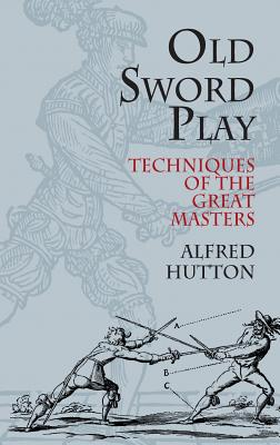 Old Sword Play: Techniques of the Great Masters (Dover Military History) Cover Image