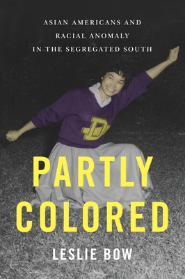 Partly Colored: Asian Americans and Racial Anomaly in the Segregated South Cover Image
