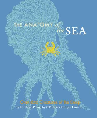The Anatomy of the Sea: Over 600 Creatures of the Deep Cover Image