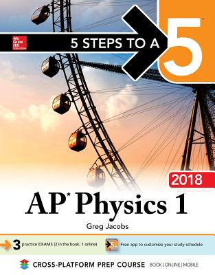 5 Steps to a 5 AP Physics 1: Algebra-Based, 2018 Edition Cover Image