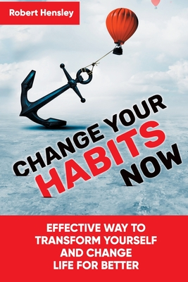 Change Your Habits Now: Effective Way to Transform Yourself and Change Life for Better Cover Image