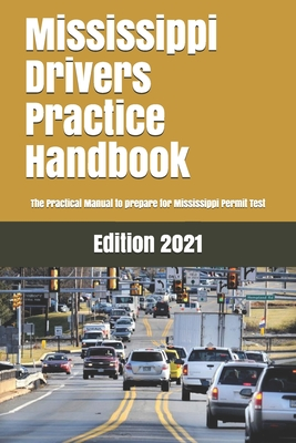 Mississippi Drivers Practice Handbook: The Manual to prepare for Mississippi Permit Test - More than 300 Questions and Answers Cover Image