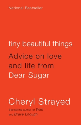 Tiny Beautiful Things: Advice on Love and Life from Dear Sugar Cover Image