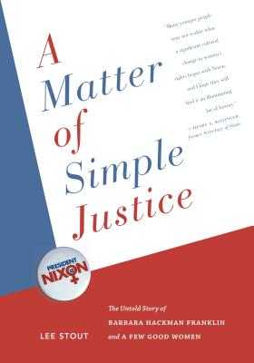 A Matter of Simple Justice: The Untold Story of Barbara Hackman Franklin and a Few Good Women Cover Image