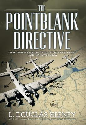 The Pointblank Directive: Three Generals and the Untold Story of the Daring Plan That Saved D-Day Cover Image