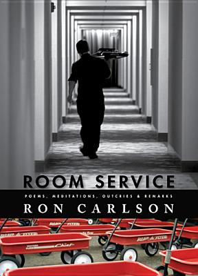 Room Service: Poems, Meditations, Outcries & Remarks Cover Image