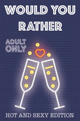 Would Your Rather?: R Rated game night drinking quiz for adults sexy Version Funny Hot Games Scenarios for couples and adults Cover Image