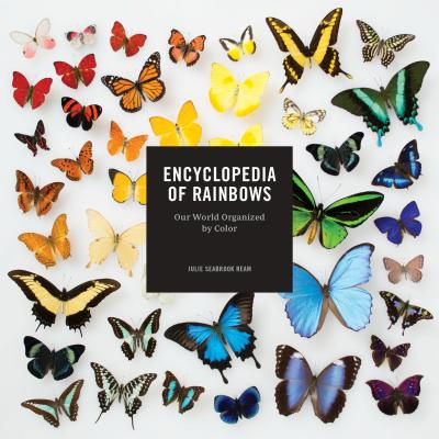 Encyclopedia of Rainbows: Our World Organized by Color (Color Book for Artists, Rainbow Guide, Art Books) Cover Image