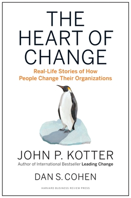 The Heart of Change: Real-Life Stories of How People Change Their Organizations Cover Image
