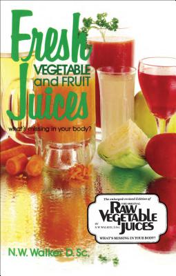 Fresh Vegetable and Fruit Juices: What's Missing in Your Body? Cover Image