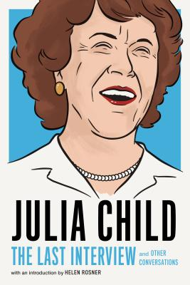 Julia Child: The Last Interview: and Other Conversations (The Last Interview Series) Cover Image