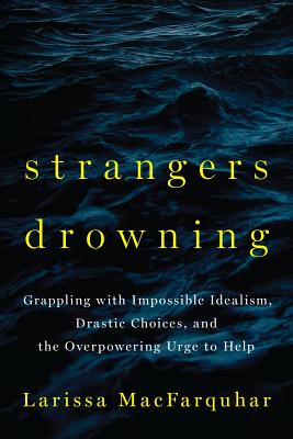 Strangers Drowning: Grappling with Impossible Idealism, Drastic Choices, and the Overpowering Urge to Help Cover Image