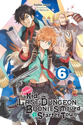 Suppose a Kid from the Last Dungeon Boonies Moved to a Starter Town, Vol. 6 (light novel) Cover Image