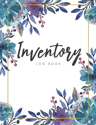 Inventory Log Book: Floral Watercolor Cover - A Simple Inventory Log Book for Business or Personal - Count Quantity Pads - Stock Record Bo Cover Image