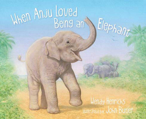 When Anju Loved Being an Elephant Cover
