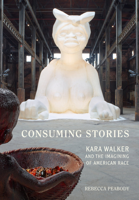 Consuming Stories: Kara Walker and the Imagining of American Race Cover Image