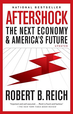 Aftershock: The Next Economy and America's FutureRobert B. Reich