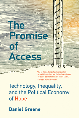 The Promise of Access: Technology, Inequality, and the Political Economy of Hope Cover Image